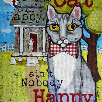 Cat Folk Art, Cat Quote, Cat Mixed Media, Original Painting, Funny Cat Art, Whimsical cat, colorful house - If the Cat ain't Happy - Korpita