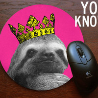 Sloths RULE sloth in a Crown mouse pad with art by YOU KNOW oh yeah mousepad