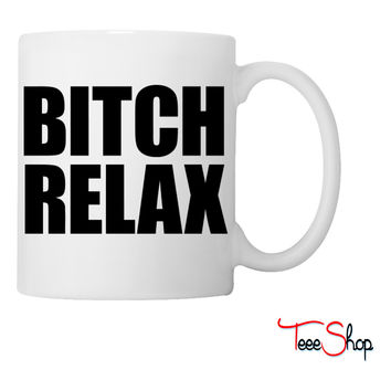 Bitch Relax Coffee & Tea Mug