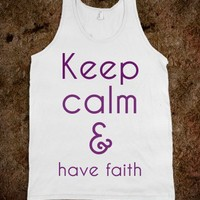 Keep Calm & Have Faith - Tees 4 Me