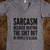 SARCASM BECAUSE BEATING THE SHIT OUT OF PEOPLE IS ILLEGAL V-NECK T-SHIRT (IDC021809)