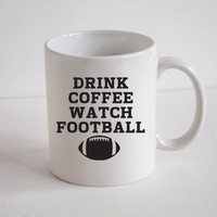 Football Coffee Mug, Drink Coffee Watch Football