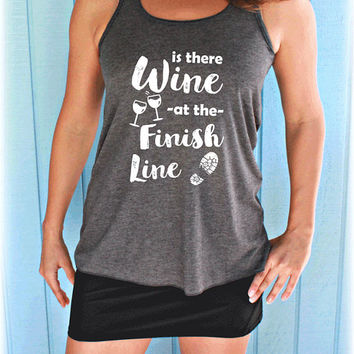 Is There Wine at the Finish Line Womens Flowy Workout Tank Top. Motivational Quote. Running Tank Top.