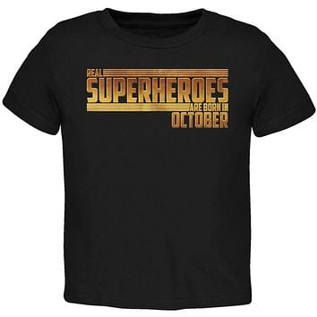 Real Superheroes are born in October Toddler T Shirt