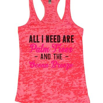 ALL I NEED ARE Palm Trees - AND THE - Ocean Breeze Burnout Tank Top By Womens Tank Tops