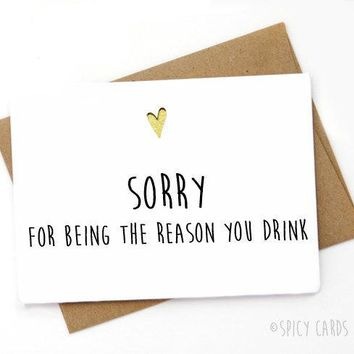 Sorry For Being The Reason You Drink Funny Mothers Day Card Fathers Day Card FREE SHIPPING