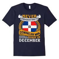 Never Underestimate Dominican Man Born In December T-shirt