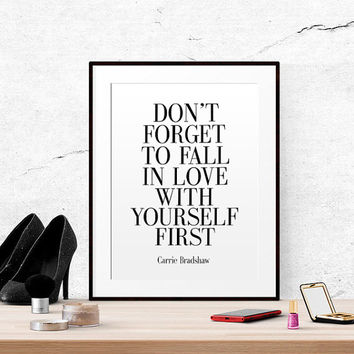 Don't Forget To Fall In Love With Yourself First Love Print Carrie Bradshaw Printable Bedroom Print Love Quote Gift for her SEX AND CITY