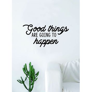 Good Things are Going to Happen Quote Wall Decal Sticker Bedroom Living Room Art Vinyl Decor Beautiful Inspirational Motivational Teen Good Vibes