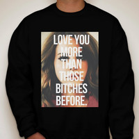 "Lana Del Rey ""Love you more than those bitches before"" Crewneck Sweatshirt"