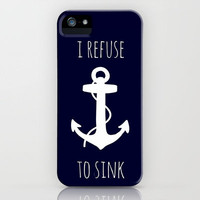 I Refuse to Sink iPhone Case by Samantha Ranlet | Society6