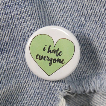 I Hate Everyone 1.25 Inch Pin Back Button Badge