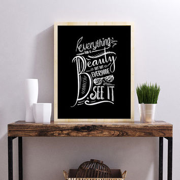Everything has a beauty But Not Everyone See It / Printable Motivational Inspirational Typography Chalkboard Poster Style
