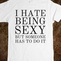 I HATE BEING SEXY BUT SOMEONE HAS TO DO IT T-SHIRT (BLK ICL42VFT)