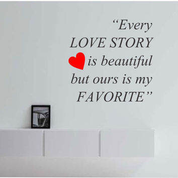 Every LOVE STORY is beautiful Quote  Vinyl Wall Decal Sticker Art Decor Bedroom Design Mural love art girl