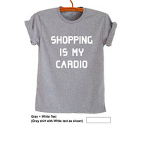 Shopping is my cardio T-Shirts for Women Men Gifts Funny Tee Tumblr Cool Teen Girls Graphic Tee Workout Gym Fashion Blogger Best friends