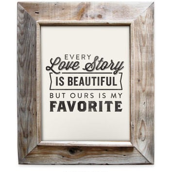 Every Love Story is Beautiful, but ours is my Favorite - 8x10- Rustic - Vintage Style - Typographic Art Print - Quote Design