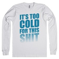 It's too Cold for this Shit!-Unisex White T-Shirt