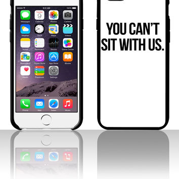 You Can't Sit With Us 5 5s 6 6plus phone cases