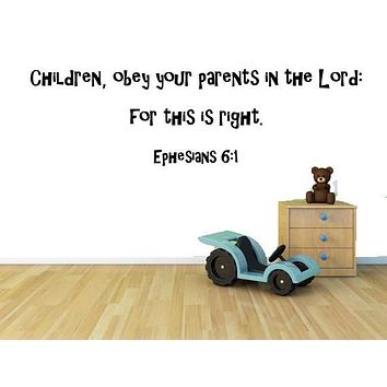 Ephesians 6:1 - Children, Obey Your Parents In The Lord Christian Wall Quote