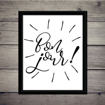 Bon jour! - Download - Digital Print - Quote - Good Morning - Printable - Gift - Typography - Hello - French Decor - Language - Wall Art