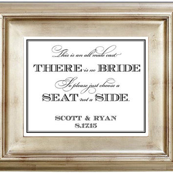 This is an All Male Cast There is No Bride So Please Just Choose a Seat Not a Side 8x10 Wedding Sign Customized Personalized