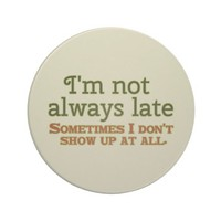 Funny I'm Not Always Late Coaster