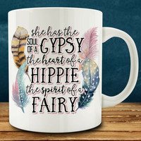 """She has the Soul of a Gypsy, the Heart of a Hippie and the Spirit of a Fairy mug, free spirit mug"""