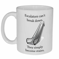 Escalators Can't Break Down - funny coffee or tea mug