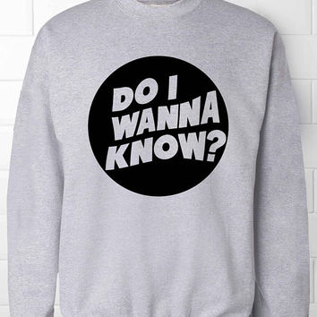 Do I Wanna Know? Sweatshirt, Arctic Monkeys, Arctic Monkeys Sweatshirt, Arctic Monkeys, Grunge Sweatshirt, Do I Wanna Know,Grunge, Rock,Punk