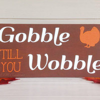 Thanksgiving Painted Wood Sign - Thanksgiving - Gobble till you Wobble - Thanksgiving decor - Fall decor - Thnaksgiving sign