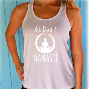 All Day I Namaste Flowy Yoga Workout Tank Top. Womens Fitness Motivation.