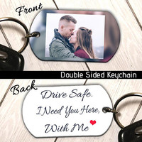 Custom Photo Keychain. Drive Safe I Need You With Me Key Chain, FREE SHIPPING. Boyfriend Gift, Anniversary Gift. Double Sided.