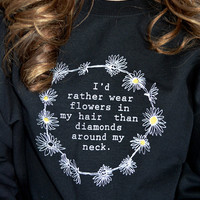 Flowers in my Hair Sweater Pullover Sweatshirt Crewneck