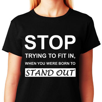 STOP Trying To Fit In, When You Were Born To Stand Out_LGBT Eqaulity Pride_Black Tee_Women - ALL Gay Tees