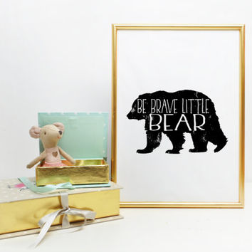 Be Brave Little Bear Nursery Art Print Nursery Quote Kid's Room Decor Black White Art Inspirational Bear Print 5x7 8x10 Instant Download