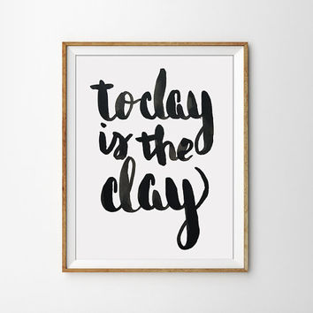 Quote Print - Today is the day Poster. Motivational. Inspirational. Typography. Home Decor. Calligraphy. Office Art. Black and White