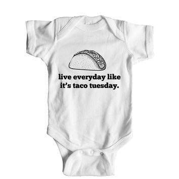 Live Everyday Like It's Taco Tuesday  Baby Onesuit