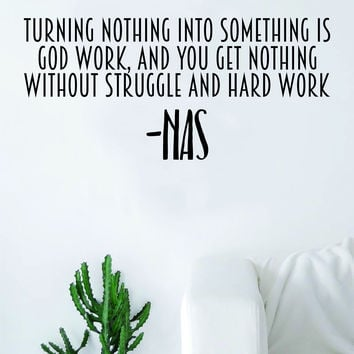 Turning Nothing Into Something Quote Wall Decal Sticker Room Art Vinyl Rap Hip Hop Lyrics Music Inspirational Nas Underground Nasty Nas