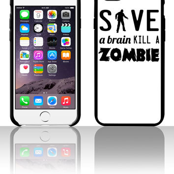 Save a Brain Kill a Zombie 5 5s 6 6plus phone cases