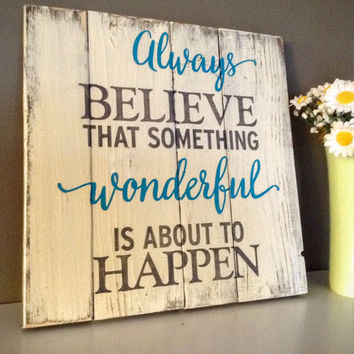 Wood Sign - Always Believe that Something Wonderful is About to Happen, Inspirational Sign, Birthday Gift, Wedding Gift