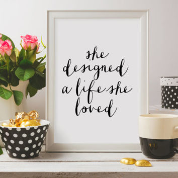 Wall artwork,She Designed A Life She Loved,Life Quote,Scandinavian Design,Motivational Print,Inspirational Print,Word art,Typography Quote