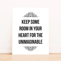 """Printable Art """"Keep Some Room in Your Heart for the Unimaginable""""  in Black and White Typography Poster Home Decor Office Decor Poster"""