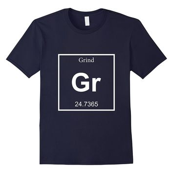 Grind Entrepreneur Element Periodic Chemistry Funny T-Shirt