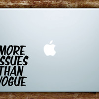 More Issues Than Vogue Laptop Apple Macbook Quote Wall Decal Sticker Art Vinyl Beautiful Inspirational Funny Girly Girl