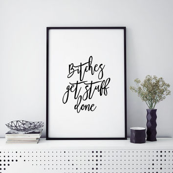 PRINTABLE ART Bitches Get Stuff Done Typography Quote Dorm Decor Offensive Swear Word Inspirational Print Motivational quote Typographic art