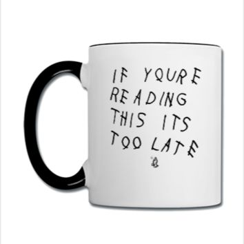 if you're reading this it's too late drake - Coffee/Tea Mug