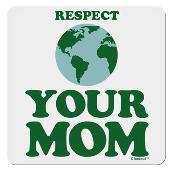 """Respect Your Mom - Mother Earth Design - Color 4x4"""" Square Sticker"""