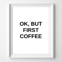 Typographic Print- Quote art print wall decor ok, but first coffee -Typography decor - poster - saying - funny quote