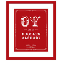 Oy With the Poodles Already - Art Print - Quotation - Typography Poster - Funny Gilmore Girls TV Show - 8 x 10 Wall Decor